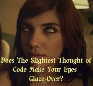 Code Make your eyes glaze over?
